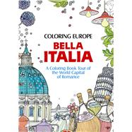 Coloring Europe: Bella Italia A Coloring Book Tour of the World Capital of Romance by Lee, Il-sun, 9781626923966
