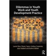 Dilemmas in Youth Work and Youth Development Practice by Ross; Laurie, 9781138843967