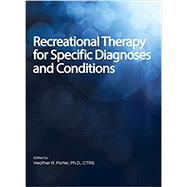 Recreational Therapy for Specific Diagnoses and Conditions by Porter, Heather R., Ph.D., 9781882883967