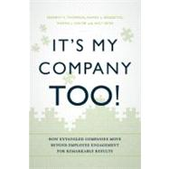 It's My Company Too! : How Entangled Companies Move Beyond Employee Engagement for Remarkable Results by Walter, Tom, 9781608323968