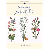 Stumpwork Medieval Flora by Nicholas, Jane, 9781863513968