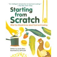 Starting From Scratch What You Should Know about Food and Cooking by Elton, Sarah; Kulak, Jeff, 9781926973968