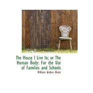 The House I Live In; or the Human Body: For the Use of Families and Schools by Alcott, William Andrus, 9780559223969