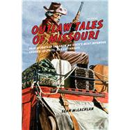 Outlaw Tales of Missouri, 2nd True Stories of the Show Me State's Most Infamous Crooks, Culprits, and Cutthroats by McLachlan, Sean, 9780762793969