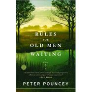 Rules for Old Men Waiting by POUNCEY, PETER, 9780812973969