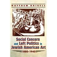 Social Concern and Left Politics in Jewish American Art 1880-1940 by Baigell, Matthew, 9780815633969