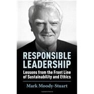 Responsible Leadership: Lessons from the Front Line of Sustainability and Ethics by Moody-stuart, Mark, 9781906093969