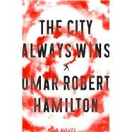 The City Always Wins A Novel by Hamilton, Omar Robert, 9780374123970