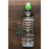 Responsible Living in a Bottled Water World by Schafer, Marion, 9781465273970