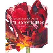 Rosie Sanders' Flowers A Celebration of Botanical Art by Sanders, Rosie, 9781849943970