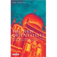 The New Orientalists Postmodern Representations of Islam from Foucault to Baudrillard by Almond, Ian, 9781845113971