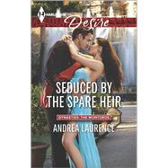 Seduced by the Spare Heir by Laurence, Andrea, 9780373733972
