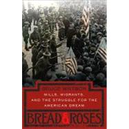 Bread and Roses Mills, Migrants, and the Struggle for the American Dream by Watson, Bruce, 9780670033973