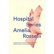Hospital Series by Rosselli, Amelia; Woodard, Deborah; Antognini, Roberta; Leporace, Giuseppe, 9780811223973
