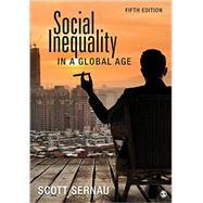 Social Inequality in a Global Age by Sernau, Scott, 9781483373973