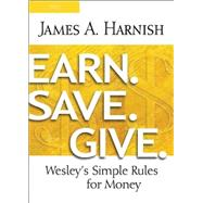 Earn Save Give: Wesley's Simple Rules for Money by Harnish, James A., 9781630883973