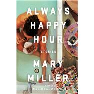 Always Happy Hour by Miller, Mary, 9781631493973
