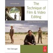 The Technique of Film and Video Editing: History, Theory, and Practice by Dancyger; Ken, 9780240813974