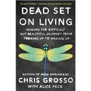 Dead Set on Living by Grosso, Chris; Peck, Alice (CON), 9781501173974
