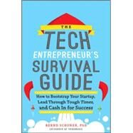 The Tech Entrepreneur's Survival Guide: How to Bootstrap Your Startup, Lead Through Tough Times, and Cash In for Success How to Bootstrap Your Startup, Lead Through Tough Times, and Cash In for Success by Schoner, Bernd, 9780071823975