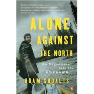 Alone Against the North by Shoalts, Adam, 9780143193975