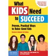 What Kids Need to Succeed: Proven, Practical Ways to Raise Good Kids by Benson, Peter L., Ph.D.; Galbraith, Judy; Espeland, Pamela, 9781575423975