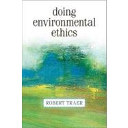 Doing Environmental Ethics by Traer, Robert, 9780813343976