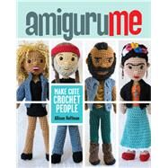 AmiguruME Make Cute Crochet People by Hoffman, Allison, 9781454703976