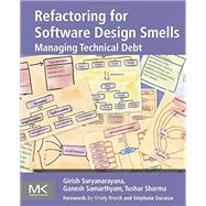 Refactoring for Software Design Smells by Suryanarayana, Girish; Samarthyam, Ganesh; Sharma, Tushar, 9780128013977