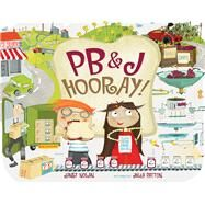 Pb&j Hooray!: Your Sandwich's Amazing Journey from Farm to Table by Nolan, Janet; Patton, Julia, 9780807563977