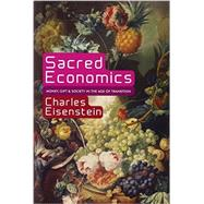Sacred Economics by Eisenstein, Charles, 9781583943977