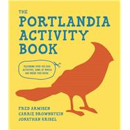 The Portlandia Activity Book by Armisen, Fred; Brownstein, Carrie; Krisel, Jonathan; Riley, Sam, 9781938073977