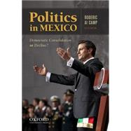 Politics in Mexico Democratic Consolidation or Decline? by Camp, Roderic Ai, 9780199843978