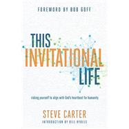 This Invitational Life Risking Yourself to Align with God?s Heartbeat for Humanity by Carter, Steve, 9780781413978