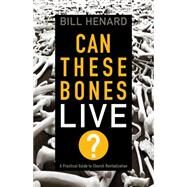 Can These Bones Live A Practical Guide to Church Revitalization by Henard, William, 9781433683978