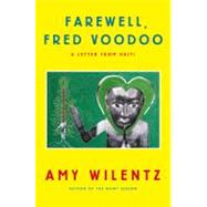 Farewell, Fred Voodoo : A Letter from Haiti by Wilentz, Amy, 9781451643978