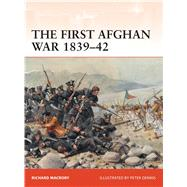 The First Afghan War 1839�42 Invasion, catastrophe and retreat by Macrory, Richard; Dennis, Peter, 9781472813978
