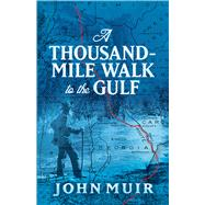 A Thousand-Mile Walk to the Gulf by Muir, John; Badè, William Frederic, 9780486823980
