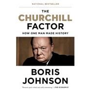 The Churchill Factor How One Man Made History by Johnson, Boris, 9781594633980