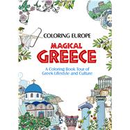 Coloring Europe: Magical Greece A Coloring Book Tour of Greek Lifestyle and Culture by Lee, Il-Sun, 9781626923980