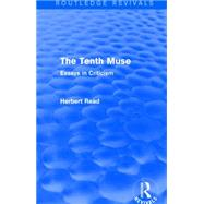 The Tenth Muse (Routledge Revivals): Essays in Criticism by Read; Herbert, 9781138913981