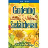 Gardening Month by Month in Saskatchewan by Hanbidge, Patricia; Peters, Laura, 9781551053981