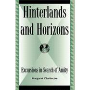 Hinterlands and Horizons: Excursions in Serarch of Amity by Chatterjee, Margaret, 9780739103982