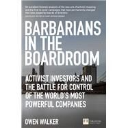 Barbarians in the Boardroom Activist Investors and the battle for control of the world's most powerful companies by Walker, Owen, 9781292113982