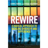 Rewire A Radical Approach to Tackling Diversity and Difference by Yates, Chris; Sachdev, Pooja, 9781472913982