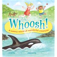Whoosh! A Watery World of Wonderful Creatures by Baillie, Marilyn; Mitchell, Susan, 9781926973982