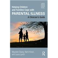Helping Children and Families Cope with Parental Illness: A Clinician's Guide by Davey; Maureen, 9781138823983