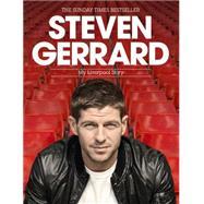 Steven Gerrard: My Liverpool Story by Gerrard, Steven, 9781472213983