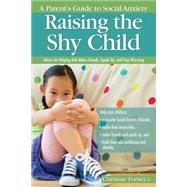 Raising the Shy Child: A Parent's Guide to Social Anxiety: Advice for Helping Kids Make Friends, Speak Up, and Stop Worrying by Fonseca, Christine, 9781618213983