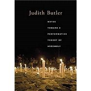 Notes Toward a Performative Theory of Assembly by Butler, Judith, 9780674983984